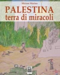 """PRESENTAZIONE LIBRO """"PALESTINA TERRA DI MIRACOLI"""" DI MIRIAM MARINO"""